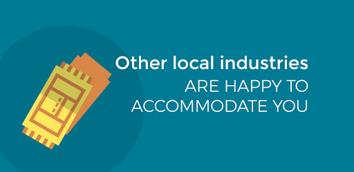 Other local industries are happy to accommodate you